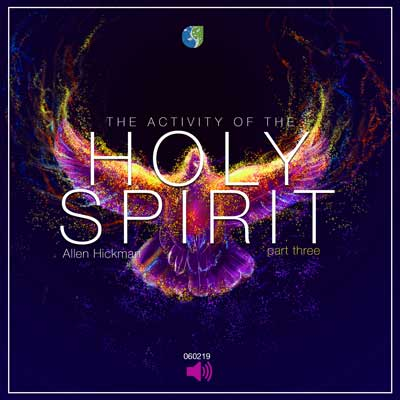 060219 | The activity of the Holy Spirit | Part 3 | Allen Hickman | Message Only