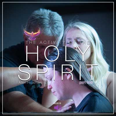 060919 | The activity of the Holy Spirit | Part 4 | Allen Hickman | Full Service