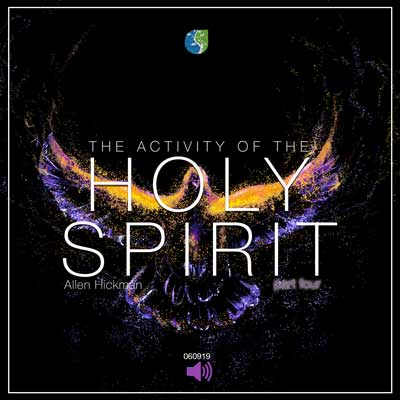 060919 | The activity of the Holy Spirit | Part 4 | Allen Hickman | Message Only