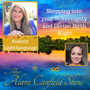 Stepping into Your Sovereignty and Divine Birth Right with Audrey Light Language