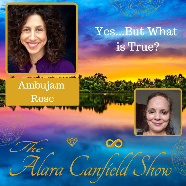 Yes…But What is True? with Ambujam Rose