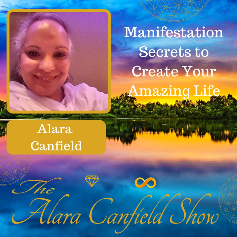 Secrets to Manifest an Amazing Life with Alara Canfield
