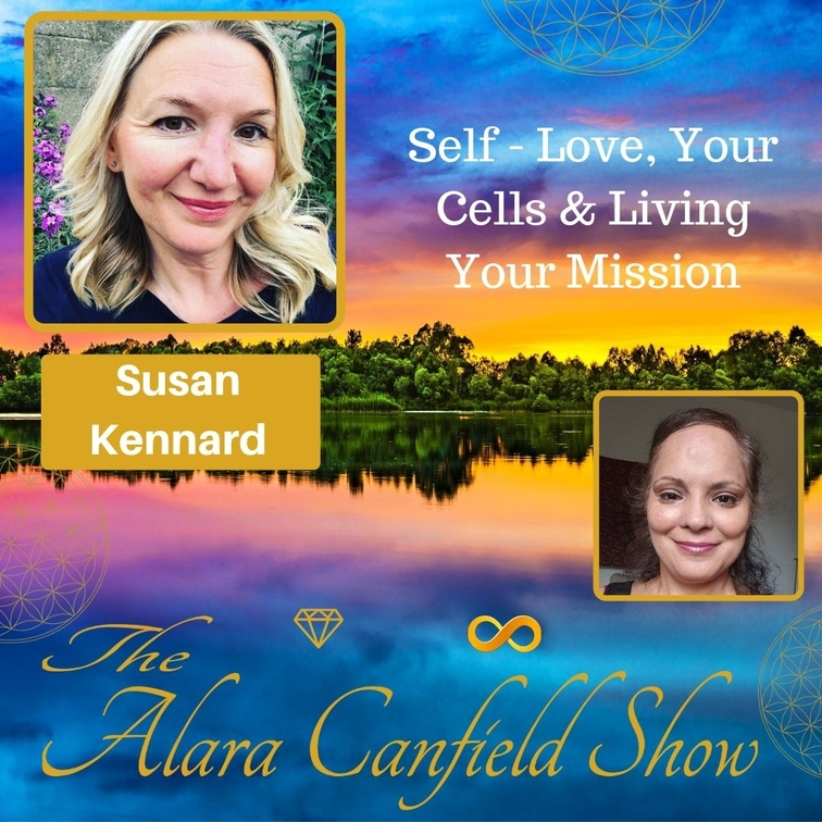 Self-Love, Your Cells & Living Your Mission with Susan Kennard