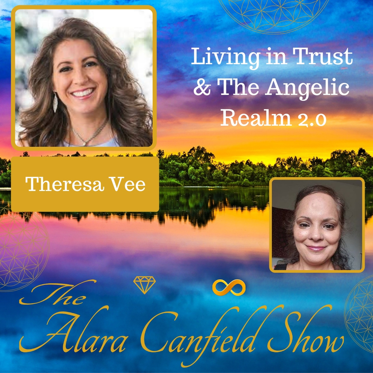 Living in Trust and The Angelic Realm 2.0 with Theresa Vee