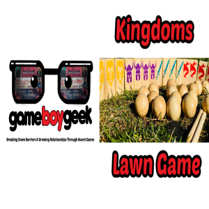 Kingdoms Lawn Game Review with the Game Boy Geek