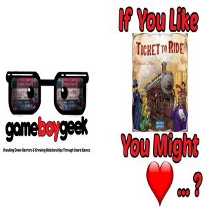 If you Like Ticket to Ride You Might Love...?