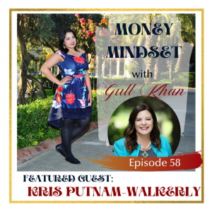 Money Mindset with Gull Khan | Episode 58 | Friday Feature: Kris Putnam-Walkerly