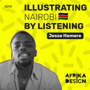 🇰🇪  Illustrating Nairobi By Listening, with Jesse Itemere | ep. 13