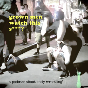 Grown Men Watch This S***? Ep 32 - Tony Schiavone Birthday Messages, Bloodsport, Sendai Girls & Road to BOLA