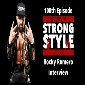 Keepin It Strong Style - EP 100 - Rocky Romero Interview, Super Jr. Tag League, & Power Struggle Preview