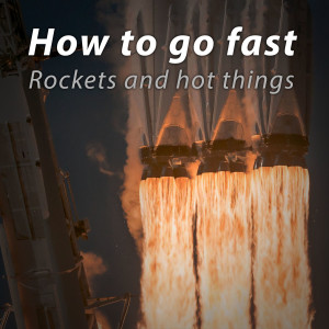 How to go fast: Rockets and hot things