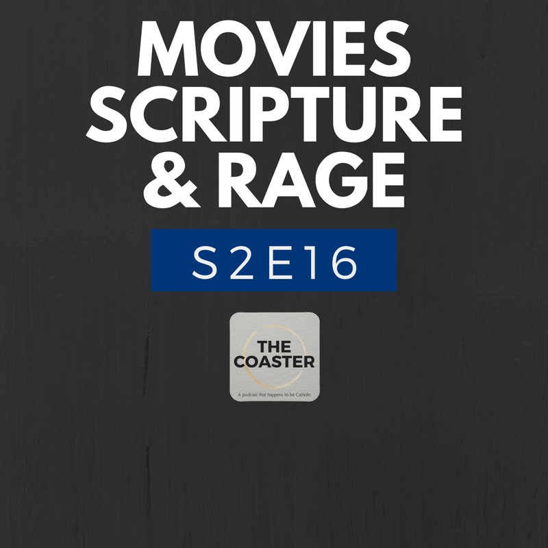 MOVIES, SCRIPTURE, AND RAGE! - S2E16