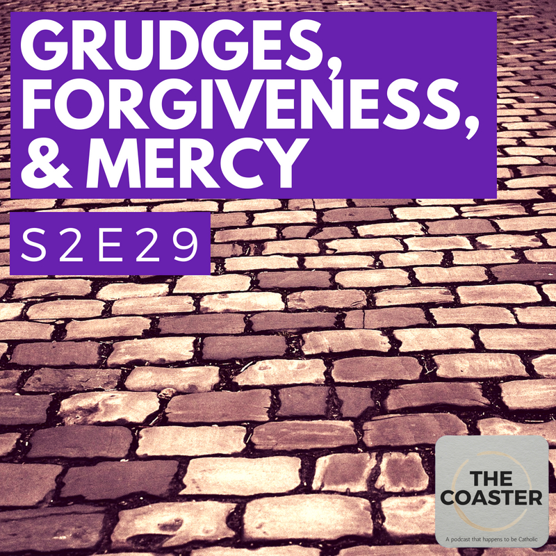 Grudges, Forgiveness, and Mercy - S2E29