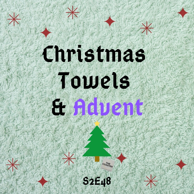 CHRISTMAS TOWELS AND ADVENT - S2E48
