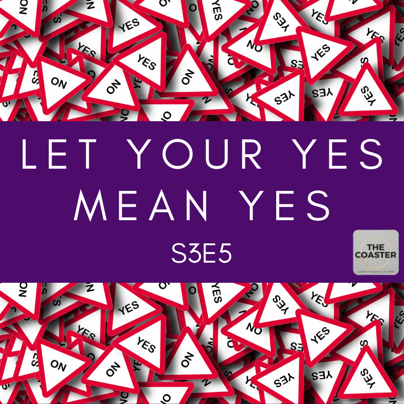 LET YOUR YES MEAN YES - S3E5
