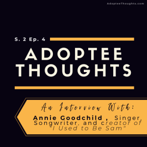 An interview with Annie Goodchild, Singer, Songwriter, and Transracial Adoptee