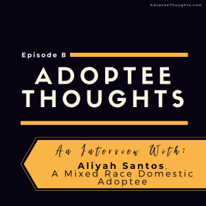 Interview with Aliyah Santos, a Mixed Race Domestic Adoptee