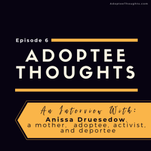 An Interview with Anissa Druesedow, a Deported Adoptee