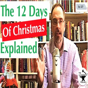 THE HIDDEN MEANING IN THE 12 DAYS OF CHRISTMAS? [EPISODE 127]