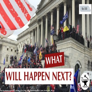 WHAT WILL HAPPEN AFTER THE CAPITOL RIOT? TO TRUMP? TO CONSERVATIVES? TO AMERICA?  [EPISODE 132]