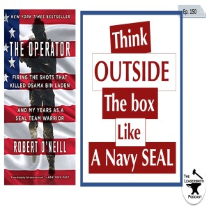 THINK OUTSIDE THE BOX (LIKE A NAVY SEAL) [EPISODE 150]