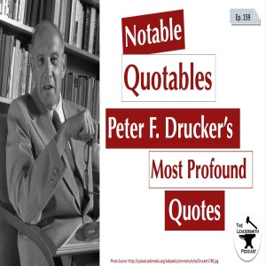 NOTABLE QUOTABLES: PETER F. DRUCKER'S MOST PROFOUND THOUGHTS [EPISODE 159]