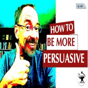HOW TO BE MORE PERSUASIVE [EPISODE 160]