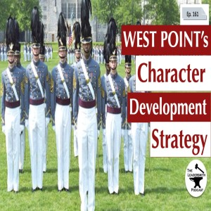 WEST POINT'S CHARACTER DEVELOPMENT STRATEGY [EPISODE 161]