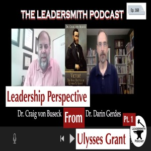 ULYSSES GRANT ON LEADERSHIP PART I – THE WAR YEARS. AN INTERVIEW WITH Craig von Buseck[EPISODE 167]