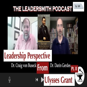 ULYSSES GRANT ON LEADERSHIP PART II – THE PRESIDENCY AND BEYOND. AN INTERVIEW WITH Craig von Buseck[EPISODE 169]