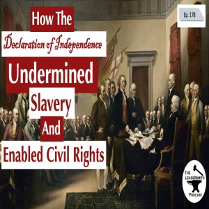 HOW THE DECLARATION OF INDEPENDENCE UNDERMINED SLAVERY AND ENABLED CIVIL RIGHTS (AND CAN HEAL US TODAY) [EPISODE 178]