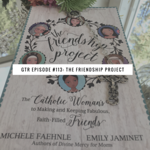 GTR Episode #113: The Friendship Project with Special Guests Michele Faehnle and Emily Jaminet