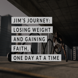 TBTS: Jim's Journey: Losing Weight and Gaining Faith, One Day at a Time