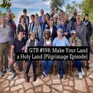 GTR# 198: Make Your Land a Holy Land