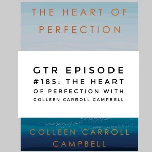 GTR Episode #185: The Heart of Perfection with Colleen Carroll Cambpell