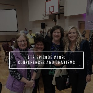 GTR Episode #189: Conferences and Charisms