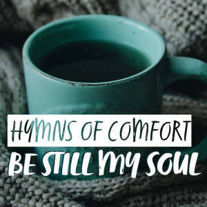 Hymns of Comfort: Be Still My Soul | Hymnpartial Ep031
