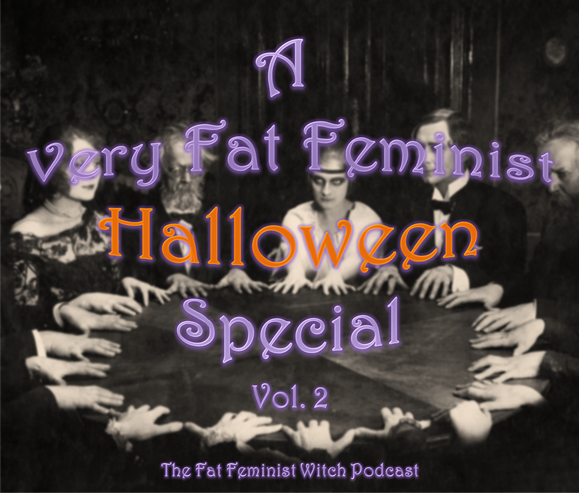 Episode 28 - A Very Fat Feminist Halloween Special vol. 2