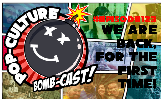 Episode 123: We are back, for the first time.