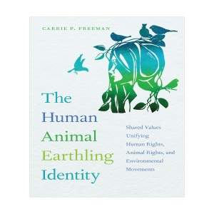 Cultivating a Human Animal Earthling Identity to Build Alliances Between Social Causes
