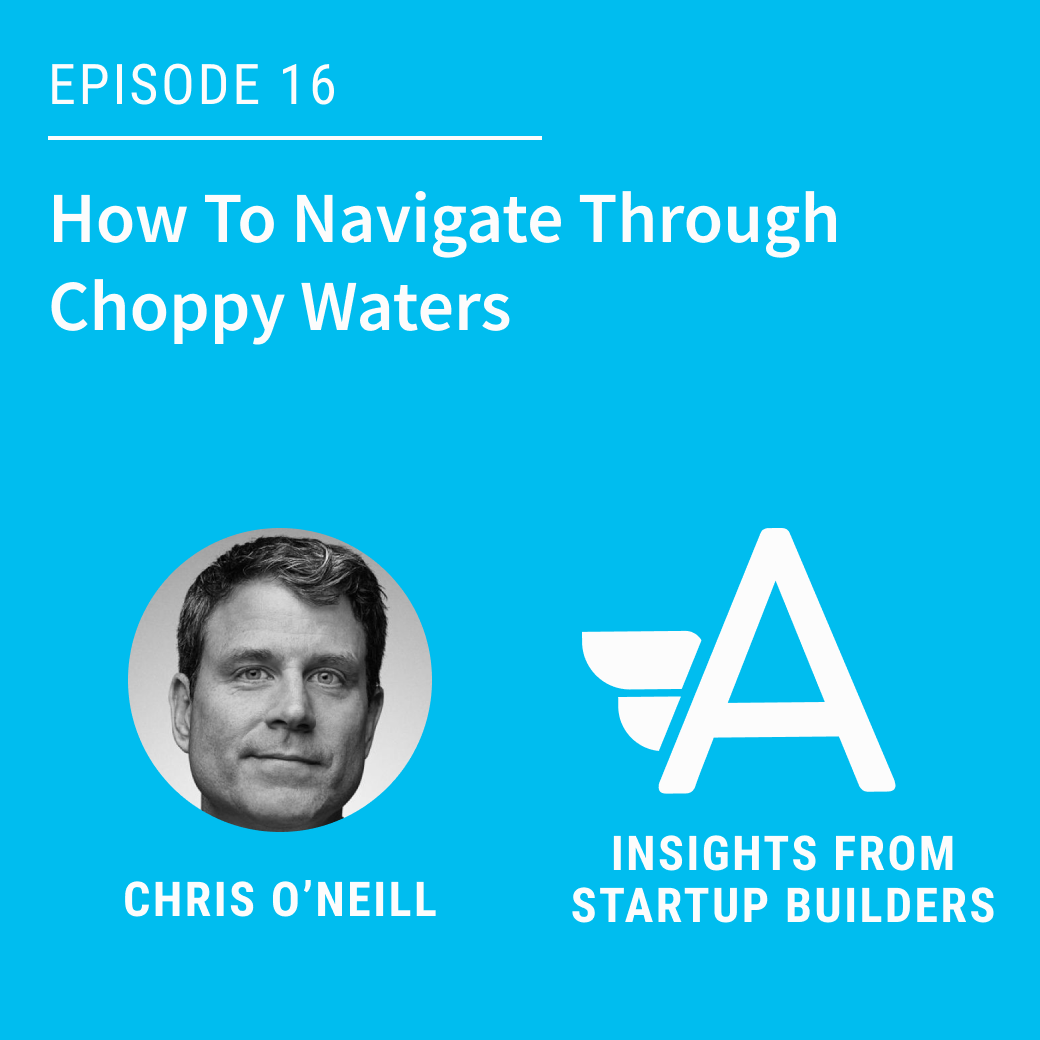 How To Navigate Through Choppy Waters with Chris O'Neill