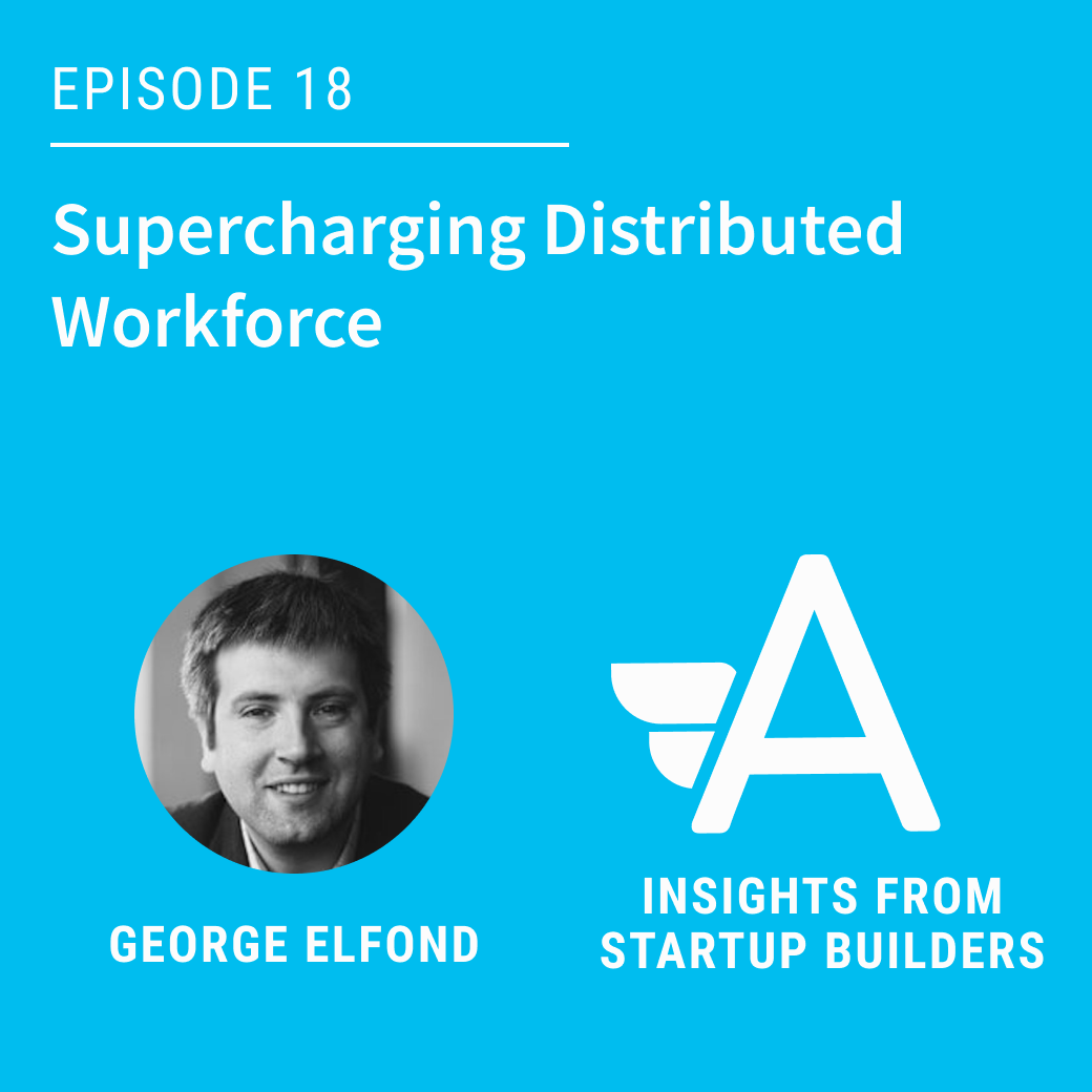 Supercharging Distributed Workforce with George Elfond