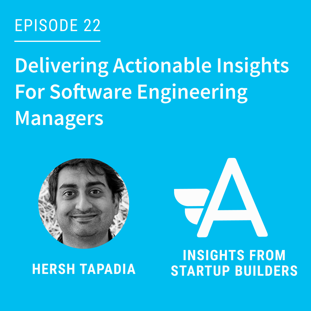 Delivering Actionable Insights For Software Engineering Managers with Hersh Tapadia