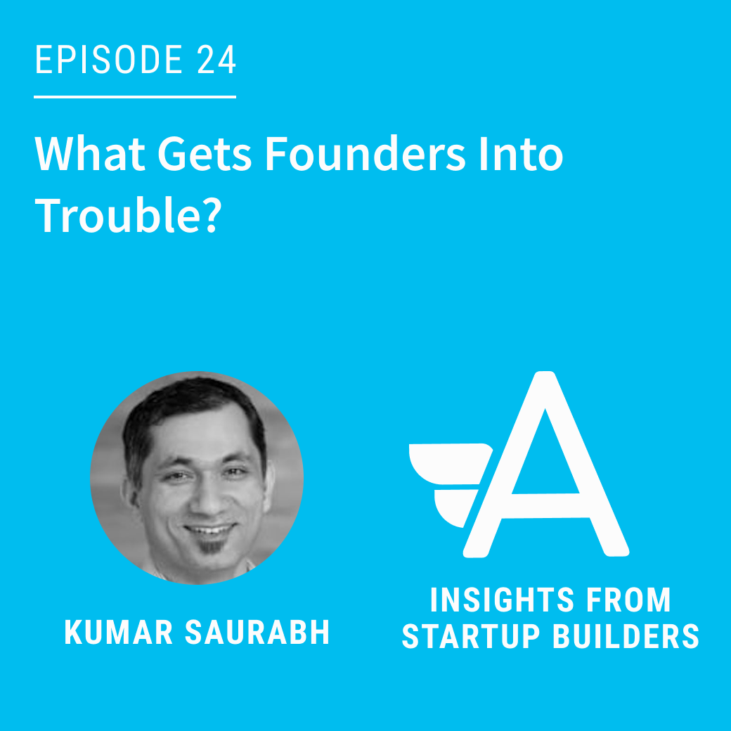 What Gets Founders Into Trouble with Kumar Saurabh