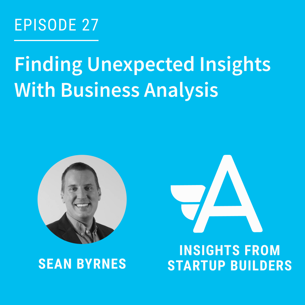 Finding Unexpected Insights With Business Analysis with Sean Byrnes