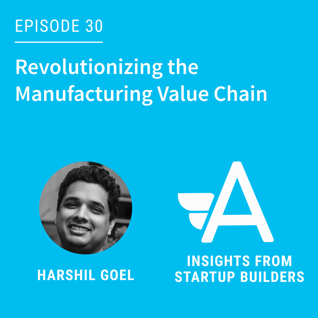 Revolutionizing the Manufacturing Value Chain with Harshil Goel