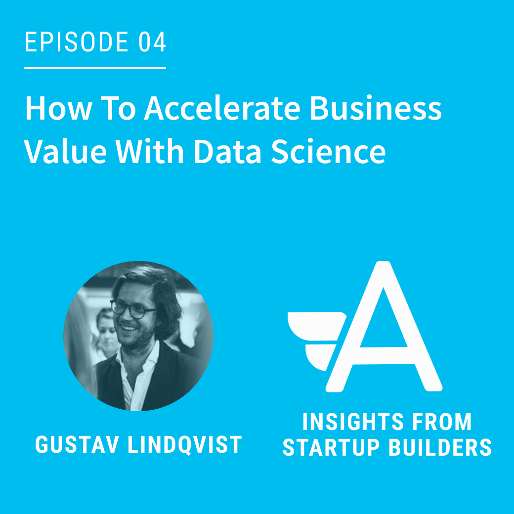 How To Accelerate Business Value With Data Science With Gustav Lindqvist