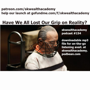 #154: Have We All Lost Our Grip on Reality?
