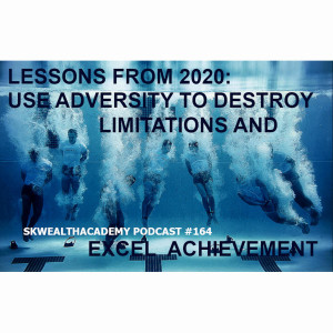 #164: Use the Extreme Adversity of 2020 to Crush Self-Imposed Limitations and Soar to New Heights