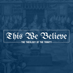 This We Believe - An Introduction to the Trinity